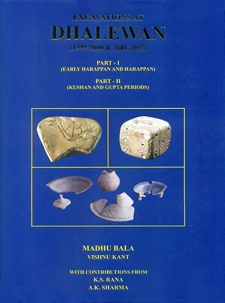 Excavations at Dhalewan (1999-2000 & 2001-2002), Part I: Early Harappan and Harappan, Part II: Kushan and Gupta Periods  with contributions from K.S. Rana et al.