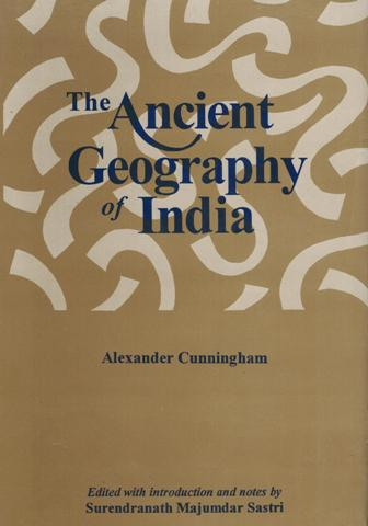 The ancient geography of India, Vol.1: the Buddhist period including the campaigns of Alexander & the travels of Huien-Tsiang, ed. with introd. & notes by Surendranath Majumdar Sastri