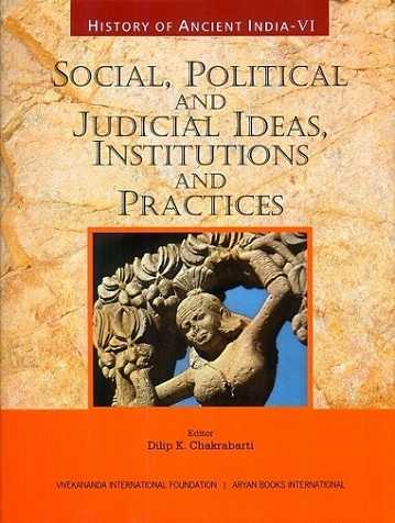 History of ancient India, Vol. VI: social, political and judicial ideas, institutions and practices