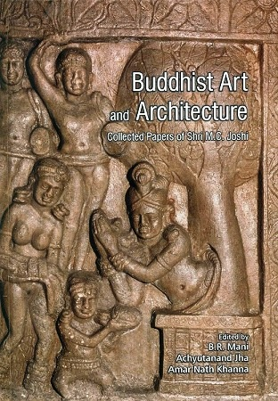 Buddhist art and architecture: collected papers of Shri M.C. Joshi, ed. by B.R. Mani et al