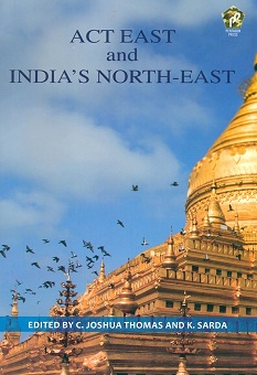Act East and India's North-East, ed. by C. Joshua Thomas et al.