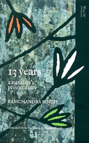 13 years: a Naxalite's prison diary, with a foreword by Angela Davis, tr. from the Hindi by Madhu Singh