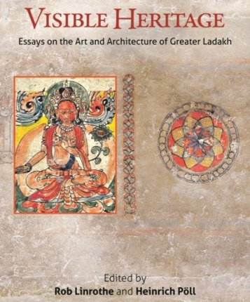Visible heritage: essays on the art and architecture of Greater Ladakh, ed. by Rob Linrothe and Heinrich Poll