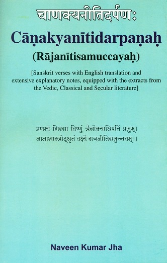 Canakyanitidarpanah (Rajanitisamuccayah), Skt. verses with English tr. and extensive explanatory notes, equipped with the extracts from the Vedic, Classical and Secular literature