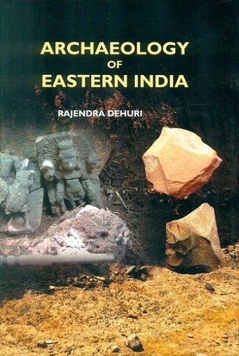 Archaeology of eastern India: with special reference to Kakharua Valley, North Central Odisha