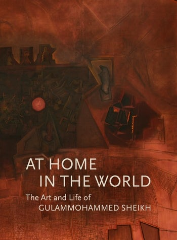 At home in the world: the art and life of Gulammohammed Sheikh,