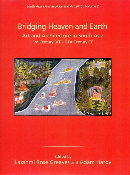 Bridging heaven and earth: art and architecture in South Asia 3rd century BCE - 21st Century CE