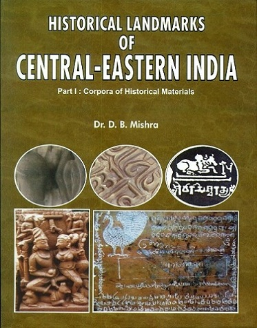 Historical landmarks of Central-eastern India: Part I: Corpora of historical materials