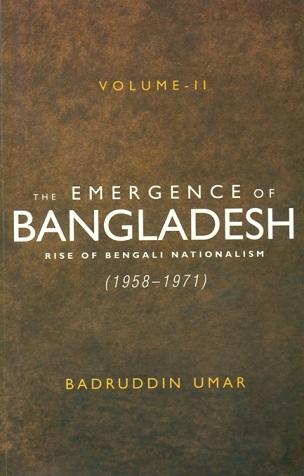 The emergence of Bangladesh, Vol.2: rise of Bengali nationalism (1958-1971)