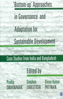 'Bottom-up' approaches in governance and adaptation for sustainable development: case studies from India and Bangladesh, ed. by Pradip Swarnakar et al.