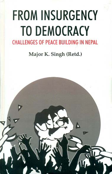 From insurgency to democracy: challenges of peace building in Nepal