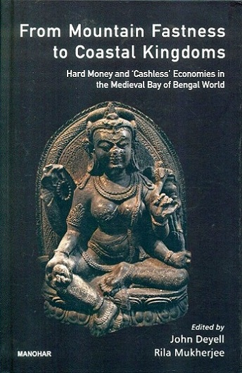 From mountain fastness to coastal kingdoms: hard money and 'cashless' economies in the medieval Bay of Bengal World,