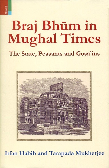 Braj Bhum in Mughal times: the state, peasants and Gosa