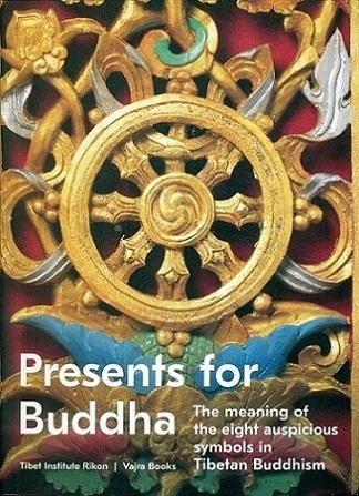 Presents for Buddha: the meaning of the eight auspicious symbols in Tibetan Buddhism, foreword by The Dalai Lama