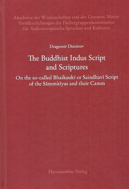 The Buddhist Indus Script and Scriptures: on the so-called Bhaiksuki or Saindhavi script of the Sammitiyas and their ...