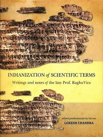 Indianization of scientific terms: writings and notes of the late Prof. RaghuVira, ed. posthumously by his son Lokesh...