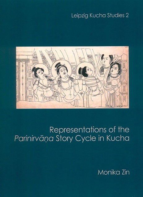 Representations of the Parinirvana story cycle in Kucha; Series Editors: Eli Franco and Monika Zin